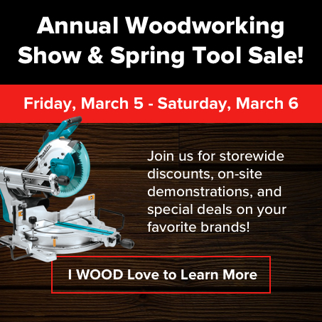 Annual Woodworking Show and Spring Tool Sale